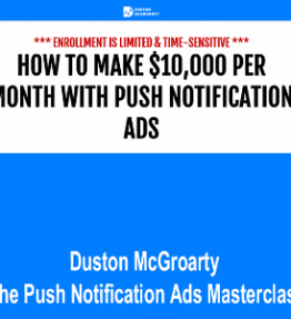 Duston Mcgroarty – The Push Notification Ads Masterclass